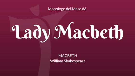 "Il Monologo di Lady Macbeth, da ""Macbeth"" di Shakespeare"